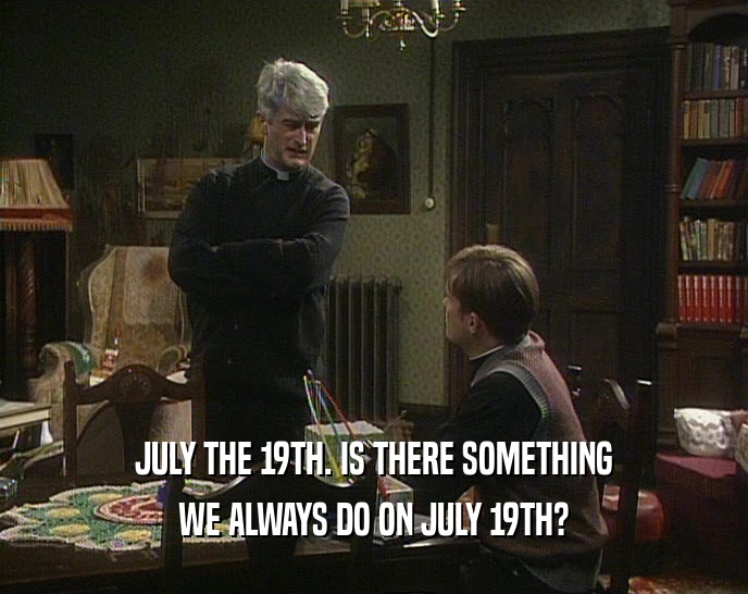 Father Ted July 19th